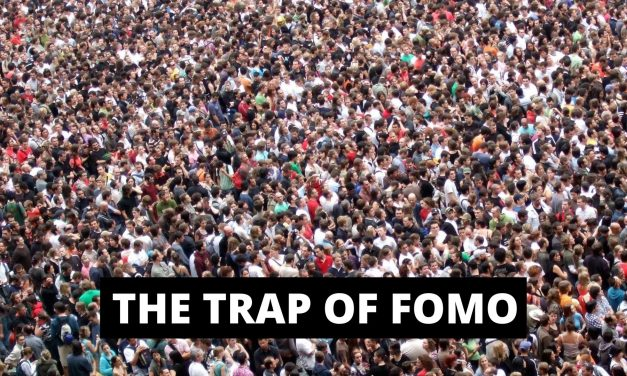 The Trap of FOMO (Fear of Missing Out)