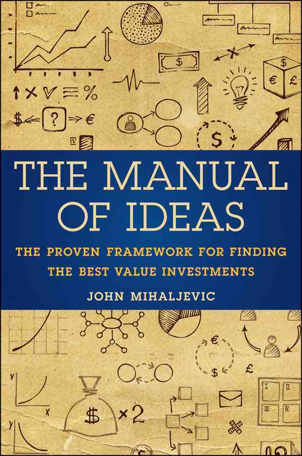 The Manual of Ideas: The Proven Framework for Finding the Best Value Investments by John Mihaljevic